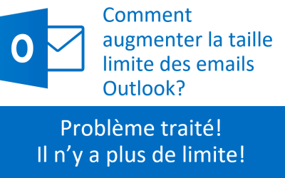 Comment augmenter la limite de taille des emails Outlook ? Problème résolu. Il n'y a plus de limite!