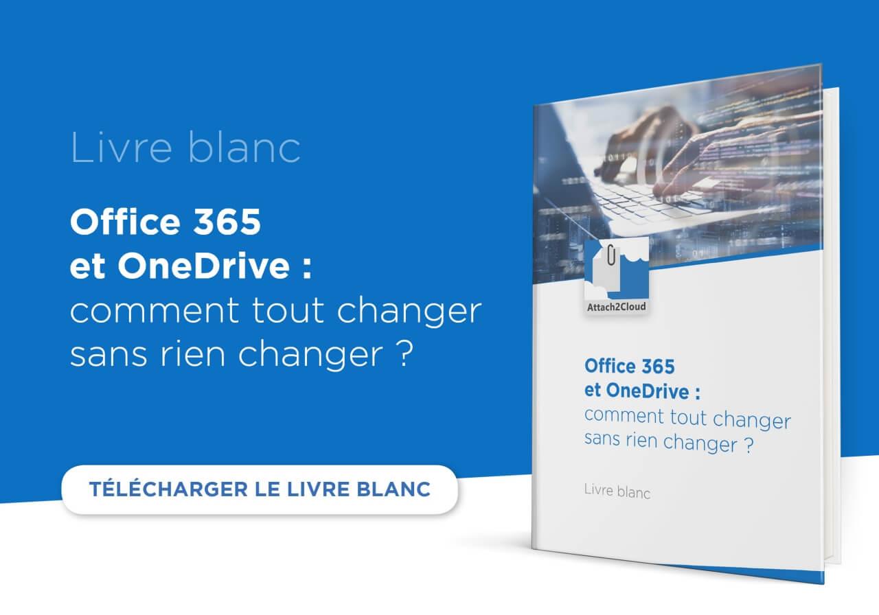 Pourquoi vos utilisateurs Office 365 devraient adopter OneDrive au lieu de s'échanger leurs fichiers en pièces jointes Outlook - Livre Blanc